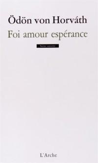 Foi amour espérance : Une petite danse de mort en cinq tableau