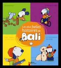 Les plus belles histoires de Bali : Tome 1, Brrr ! Il fait froid ! ; Papi, Mamie, où êtes-vous ? ; Badaboum ! ; C'est dur, le vélo !