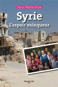 Syrie, l'espoir vainqueur