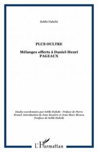 Plus Oultre : Mélanges offerts à Daniel-Henri Pageaux