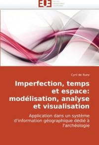 Imperfection, temps et espace: modélisation, analyse et visualisation: Application dans un système d'information géographique dédié à l'archéologie