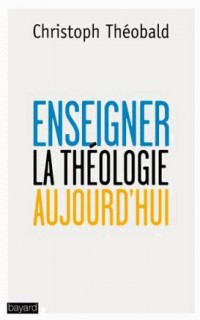 Enseigner la Théologie Aujourd'hui