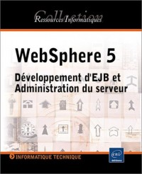 WebSphere 5 : Développement JSP/EJB et administration du serveur