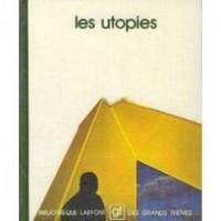 Les Utopies (Bibliothèque Laffont des Grands Thèmes - Livres GT, Vol. 99)