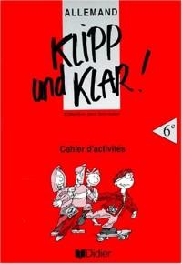 Klipp und Klar ! Allemand 6e, LV1 : Cahier d'activités