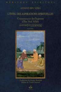 L'éveil des aspirations spirituelles : Dans le commentaire des sagesses dIbn Atâ Allah Volume 1