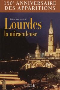 Lourdes la miraculeuse : 150e anniversaire