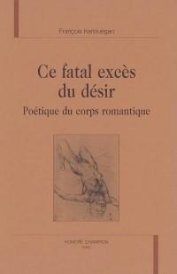 Ce fatal excès du désir : Poétique du corps romantique