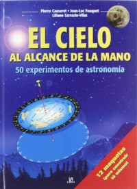 El cielo al alcance de la mano/ The Sky At Your Fingertips: 50 experimentos de astronomia/ 50 Experiments of Astronomy