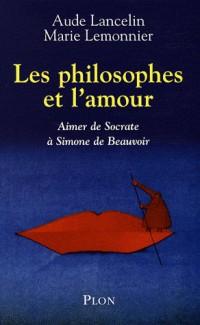 Les philosophes et l'amour : Aimer de Socrate à Simone de Beauvoir