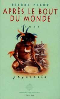 Après le bout du monde : Papouasie