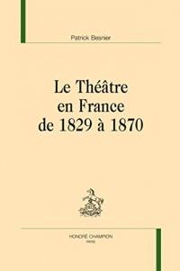 Le Theatre en France de 1829 a 1870