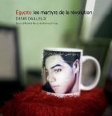 Egypte, les martyrs de la révolution