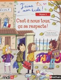 J'Aime Mon Ecole : Album 9 - 2017 - C'Est a Nous Tous, Ca Se Respecte