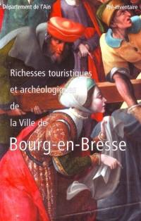Ain. : Pré-inventaire des monuments et richesse d'art.Richesses touristiques et archéologiques de la ville de Bourg en Bresse