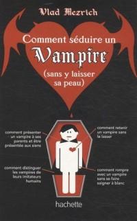 Comment séduire un vampire (sans y laisser sa peau)