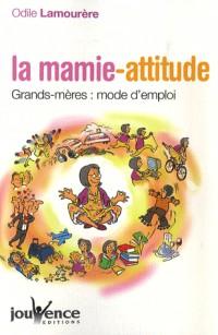 La mamie-attitude : Grands-mères : mode d'emploi