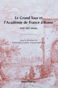 Le Grand Tour et l'Académie de France à Rome: XVIIe-XIXe siècles