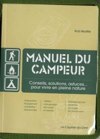 Manuel du campeur : Conseils, solutions, astuces... pour vivre en pleine nature