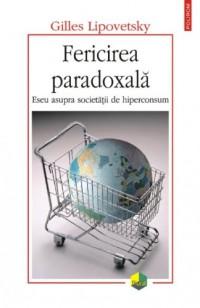 Fericirea paradoxala. Eseu asupra societatii de hiperconsum