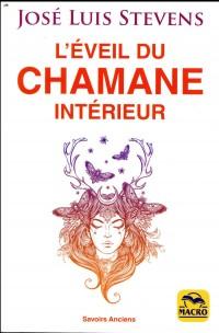 L'éveil du Chamane intérieur: Libérez le pouvoir du c½ur et transformez votre vie