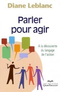 Parler pour Agir. a la Découverte du Langage de l'Action