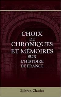 Choix de chroniques et mémoires sur l'histoire de France: Avec notes et notices par J. A. C. Buchon. Jacques du Clercq. - Mémoires, de 1448 à 1467