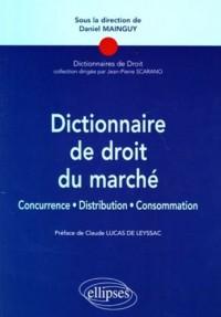 Dictionnaire de droit du marché : Concurrence, distribution, consommation