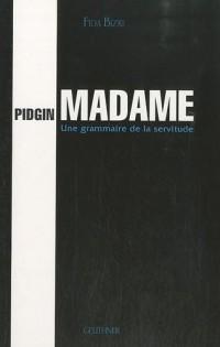 Pidgin Madame : Une grammaire de la servitude