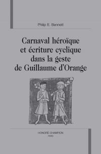 Carnaval héroïque et écriture cyclique dans la geste de Guillaume d'Orange
