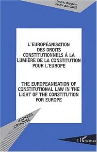L'européanisation des droits constitutionnels à la lumière de la constitution pour l'Europe : The europeanisation of constitutional law in the light of the constitution for Europe