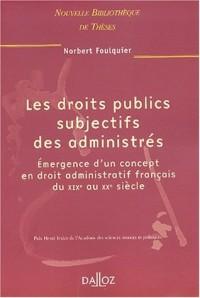 Les droits publics subjectifs des administrés. Emergence d'un concept en droit administratif français du XIXème au XXème siècle