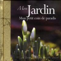 Mon jardin : Mon petit coin de paradis