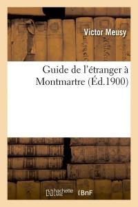 Guide de l Etranger a Montmartre  ed 1900
