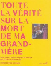 Toute la vérité sur la mort de ma grand-mère : Impromptu mélancolique à la lumière des tableaux de Bonnard