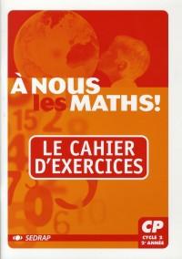 A nous les maths ! : Cahier d'exercices