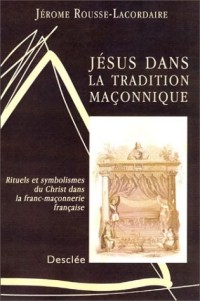 Jésus dans la tradition maçonnique : Rituels et symbolismes du Christ dans la franc-maçonnerie française