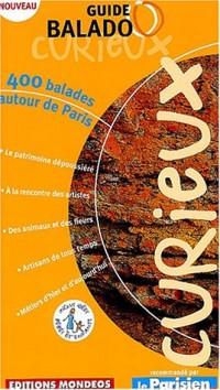 Guide Balado Curieux : 400 balades autour de Paris