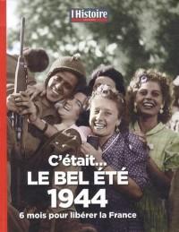 C'était le bel été 1944 : 6 mois pour libérer la France
