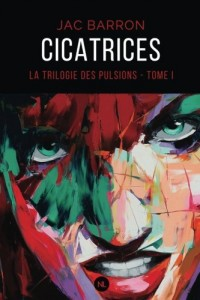 Cicatrices: La Trilogie des Pulsions, Tome I