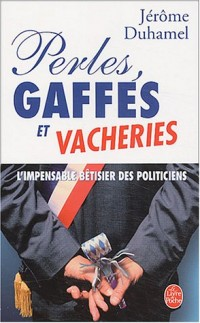 Perles, gaffes et vacheries : L'impensable bêtisier des politiciens