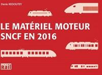 Materiel Moteur Sncf en 2016 (le)