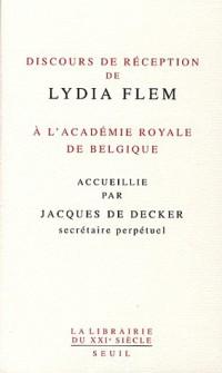 Discours de réception de Lydia Flem à l'Académie royale de Belgique accueillie par Jacques De Decker