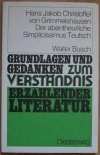 Hans Jakob Christoffel von Grimmelshausen: Der abentheurliche Simplicissimus Teutsch (Grundlagen und Gedanken zum Verstandnis erzahlender Literatur) (German Edition)