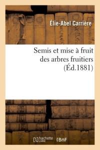 Semis et Mise a Fruit des Arbres  ed 1881
