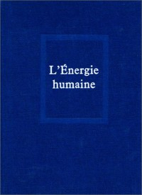 Oeuvres, tome 6 : L'Energie humaine