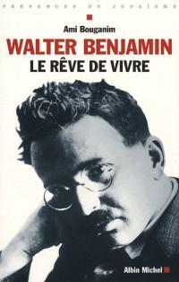 Walter Benjamin : Le rêve de vivre