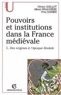 Pouvoirs et institutions dans la France médiévale. Tome 1, Des origines à l'époque féodale
