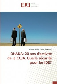 OHADA: 20 ans d'activité de la CCJA. Quelle sécurité pour les IDE?
