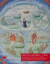 Didactica Historica 2 / 2016 L'Histoire-Monde. Une histoire connectée/ Eine Geschichte der Verstrickungen/ Storie di connessioni